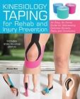 Kinesiology Taping for Rehab and Injury Prevention: An Easy, At-Home Guide for Overcoming Common Strains, Pains and Conditions Cover Image