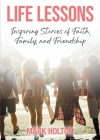 Life Lessons: Inspiring Stories of Faith, Family, and Friendship Cover Image