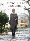 Celtic Cable Crochet: 18 Crochet Patterns for Modern Cabled Garments & Accessories Cover Image