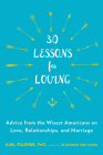 30 Lessons for Loving: Advice from the Wisest Americans on Love, Relationships, and Marriage Cover Image