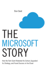 The Microsoft Story: How the Tech Giant Rebooted Its Culture, Upgraded Its Strategy, and Found Success in the Cloud Cover Image