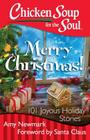 Chicken Soup for the Soul: Merry Christmas!: 101 Joyous Holiday Stories Cover Image