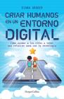 Criar humanos en un entorno digital: (Raising Humans in a Digital World - Spanish Edition) Cover Image