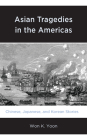 Asian Tragedies in the Americas: Chinese, Japanese, and Korean Stories Cover Image
