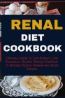 Renal Diet Cookbook: Ultimate Guide to Low Sodium, Low Potassium, Healthy Kidney Cookbook to Manage Kidney Disease and Avoid Dialysis Cover Image