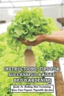 Instructions, Tips For Successful Raised Bed Gardening_ Guide To Making And Sustaining Your Own Organic Vegetable Garden: Gardening Tips Cover Image