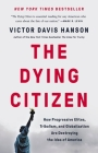 The Dying Citizen: How Progressive Elites, Tribalism, and Globalization Are Destroying the Idea of America Cover Image