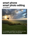 Smart Phone Smart Photo Editing: A complete workflow for editing on any phone or tablet using Snapseed Cover Image