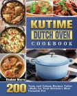 KUTIME Dutch Oven Cookbook: 200 Tasty and Unique Recipes Tailor-Made for Your Kitchen's Most Versatile Pot Cover Image