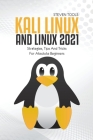 Kali Linux And Linux 2021: Strategies, Tips And Tricks For Absolute Beginners Cover Image