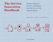 The Service Innovation Handbook: Action-oriented Creative Thinking Toolkit for Service Organizations Cover Image