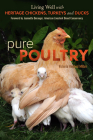 Pure Poultry: Living Well with Heritage Chickens, Turkeys and Ducks Cover Image