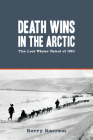 Death Wins in the Arctic: The Lost Winter Patrol of 1910 Cover Image