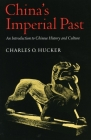 China's Imperial Past: An Introduction to Chinese History and Culture Cover Image