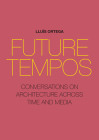 Future Tempos: Conversations on Architecture Across Time and Media Cover Image