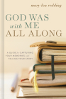 God Was with Me All Along: A Guide for Capturing Your Memories and Telling Your Stories Cover Image