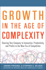 Growth in the Age of Complexity: Steering Your Company to Innovation, Productivity, and Profits in the New Era of Competition Cover Image