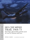 Ho Chi Minh Trail 1964–73: Steel Tiger, Barrel Roll, and the secret air wars in Vietnam and Laos (Air Campaign) Cover Image