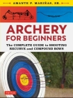 Archery for Beginners: The Complete Guide to Shooting Recurve and Compound Bows Cover Image