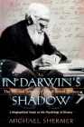 In Darwin's Shadow: The Life and Science of Alfred Russel Wallace: A Biographical Study on the Psychology of History Cover Image