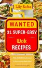 Wanted! 31 Super-Easy Wok Recipes: Pick Magic Cookbook in Your Pocket Right Now! (Wok Cookbook, Wok Cooking for Beginners, Stir Fry Recipes, Stir Fry Cover Image