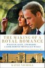 The Making of a Royal Romance: William, Kate, and Harry -- A Look Behind the Palace Walls (A revised and expanded edition of William and Harry: Behind the Palace Walls) Cover Image