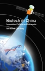 Biotech in China: Innovation, Politics, and Economics Cover Image