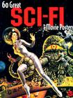 60 Great Sci-Fi Movie Posters: Volume 20 of the Illustrated History of Movies Through Posters Cover Image