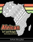 African Art and Designs: black background edition: Adult coloring book full of artwork and designs inspired by Africa Cover Image