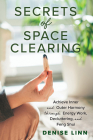 Secrets of Space Clearing: Achieve Inner and Outer Harmony through Energy Work, Decluttering, and Feng Shui Cover Image
