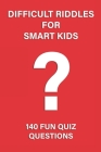 Difficult Riddles for Smart Kids: 140 Difficult Riddles And Brain Teasers (Books for Smart Kids). Cover Image