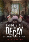 Empire State of Decay: Discarded New York (America Through Time) Cover Image