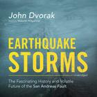 Earthquake Storms Lib/E: The Fascinating History and Volatile Future of the San Andreas Fault Cover Image