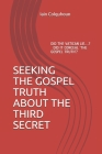 Seeking the Gospel Truth about the Third Secret: Is Fatima No Longer Relevant or Is Its Fulfilment Imminent? Cover Image