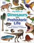 My Book of Dinosaurs and Prehistoric Life: Animals and plants to amaze, surprise, and astonish! Cover Image
