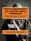 The Autobiography of a Towel Head Terrorist: From Drugs to Truth Cover Image