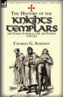 The History of the Knights Templars, the Temple Church, and the Temple, 1119-1312 Cover Image