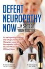 Defeat Neuropathy Now!: Inspite of Your Doctor Cover Image