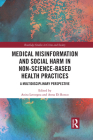 Medical Misinformation and Social Harm in Non-Science Based Health Practices: A Multidisciplinary Perspective (Routledge Studies in Crime and Society) Cover Image