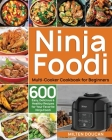 Ninja Foodi Multi-Cooker Cookbook for Beginners: 600 Easy, Delicious & Healthy Recipes for Your Favorite Ninja Foodi Multi-Cooker Cover Image