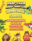 keep calm and watch detective Adriel how he will behave with plant and animals: A Gorgeous Coloring and Guessing Game Book for Adriel /gift for Adriel Cover Image