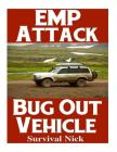 Emp Attack Bug Out Vehicle: How to Choose and Modify an Emp Proof Car That Will Survive an Electromagnetic Pulse Attack When All Other Cars Quit W Cover Image