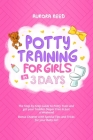 Potty Training for Girls in 3 Days: The Step-by-Step Guide to Potty Train and get your Toddler Diaper Free in just a Weekend. Bonus Chapter with Speci Cover Image