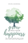 Grow into your happiness: The ultimate guide how to find your inner peace and happiness Cover Image