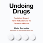 Undoing Drugs Lib/E: The Untold Story of Harm Reduction and the Future of Addiction Cover Image