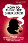 How to Think Like Sherlock: Improve Your Powers of Observation, Memory and Deduction (How to Think Like ...) Cover Image