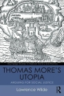 Thomas More's Utopia: Arguing for Social Justice (Routledge Studies in Radical History and Politics) Cover Image