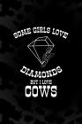 Some Girls Love Diamonds But I Love Cows: Notebook Journal Composition Blank Lined Diary Notepad 120 Pages Paperback Black Animal Print Cow Cover Image