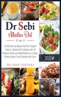 Dr Sebi Alkaline Diet 2 in 1: Dr Sebi Diet and Alkaline Diet.The Complete Guide to Alkaline Diet.Cookbook with 120 Recipes to Detox your Body.Weight Cover Image