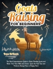 Goats Raising For Beginners: The Most Comprehensive Guide To Raise Healthy Goats And Make Your Own Milk And Cheese. Learn The Best Tips And Tricks Cover Image